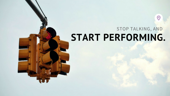Stop Talking, and Start Performing
