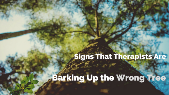 Signs That Therapists are Barking Up the Wrong Tree in Our Professional Development